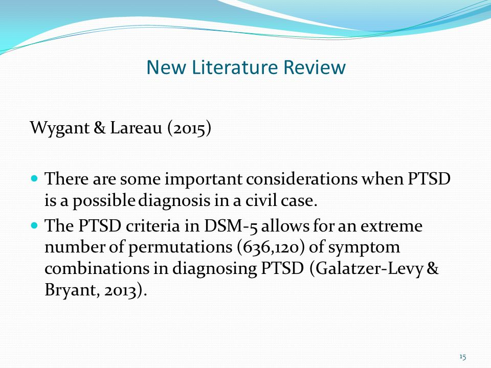 New Literature Review Wygant & Lareau (2015) There are some important considerations when PTSD is a possible diagnosis in a civil case. The PTSD crite