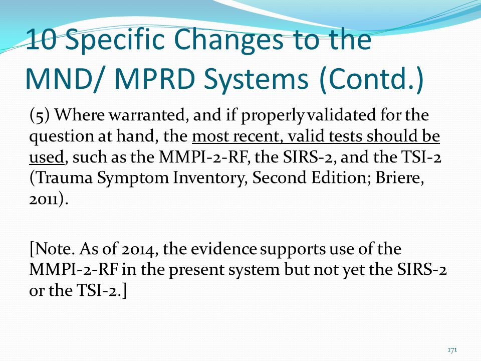 10 Specific Changes to the MND/ MPRD Systems (Contd.) (5) Where warranted, and if properly validated for the question at hand, the most recent, valid