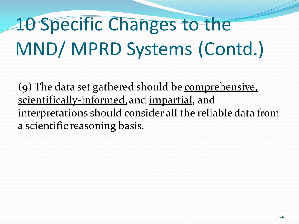 10 Specific Changes to the MND/ MPRD Systems (Contd.) (9) The data set gathered should be comprehensive, scientifically-informed, and impartial, and i