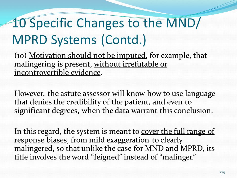 10 Specific Changes to the MND/ MPRD Systems (Contd.) (10) Motivation should not be imputed, for example, that malingering is present, without irrefut