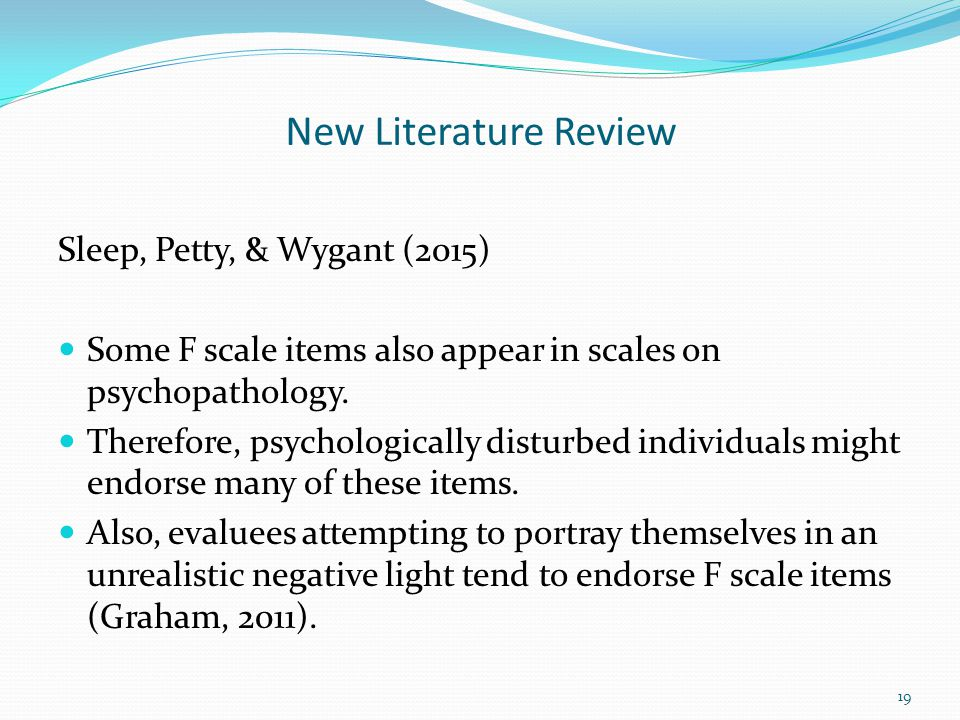 New Literature Review Sleep, Petty, & Wygant (2015) Some F scale items also appear in scales on psychopathology. Therefore, psychologically disturbed