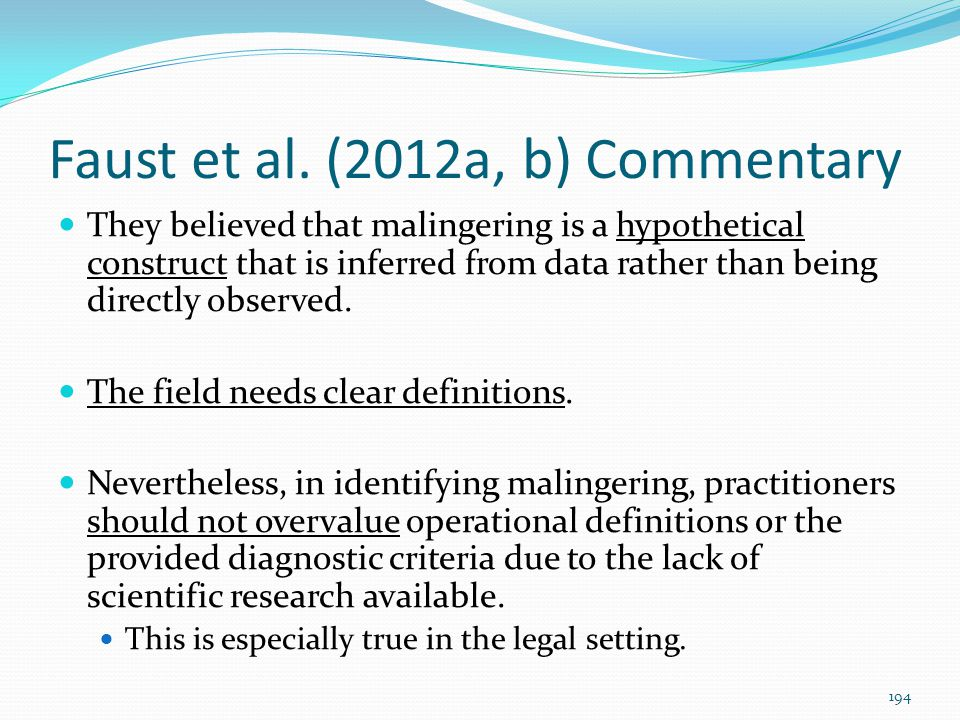 Faust et al. (2012a, b) Commentary They believed that malingering is a hypothetical construct that is inferred from data rather than being directly ob