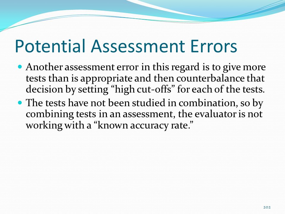 Potential Assessment Errors Another assessment error in this regard is to give more tests than is appropriate and then counterbalance that decision by