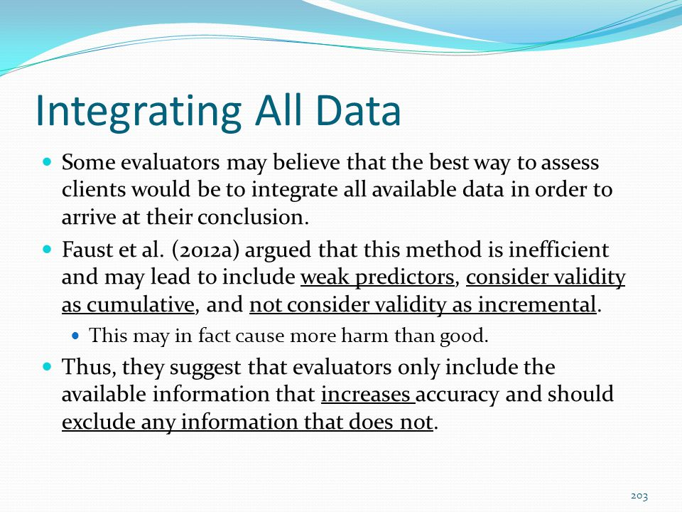 Integrating All Data Some evaluators may believe that the best way to assess clients would be to integrate all available data in order to arrive at th