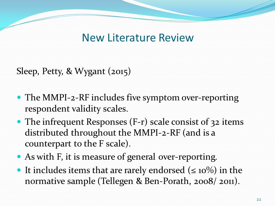 New Literature Review Sleep, Petty, & Wygant (2015) The MMPI-2-RF includes five symptom over-reporting respondent validity scales. The infrequent Resp