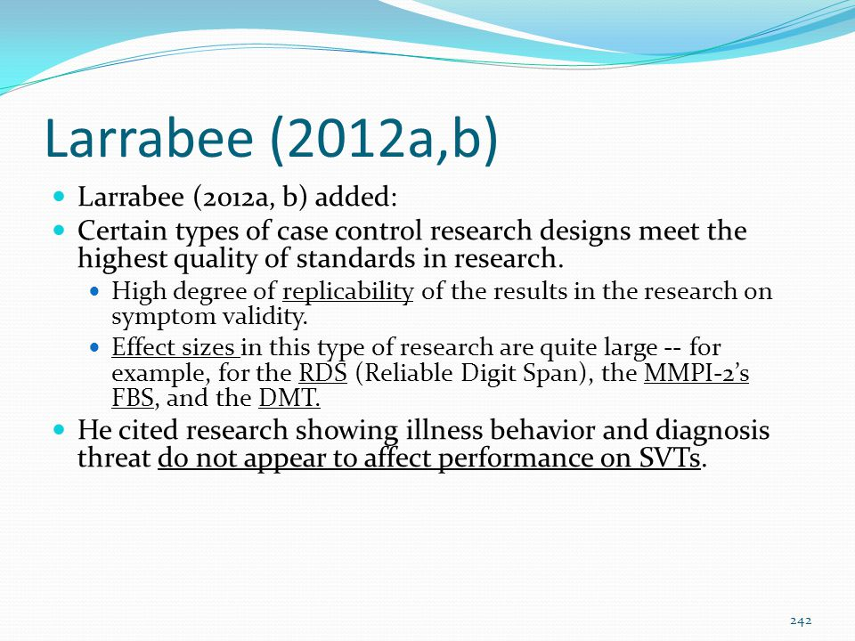Larrabee (2012a,b) Larrabee (2012a, b) added: Certain types of case control research designs meet the highest quality of standards in research. High d
