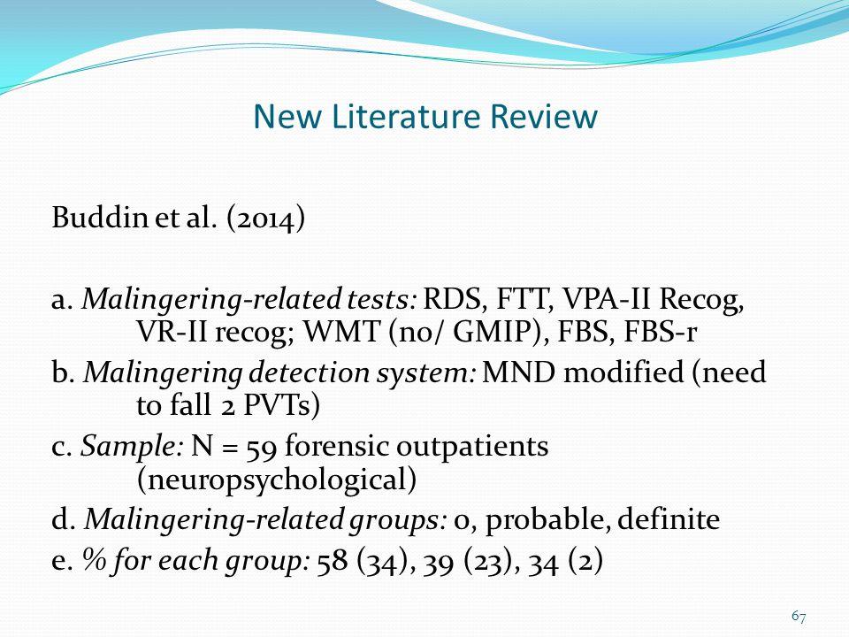 New Literature Review Buddin et al. (2014) a. Malingering-related tests: RDS, FTT, VPA-II Recog, VR-II recog; WMT (no/ GMIP), FBS, FBS-r b. Malingerin