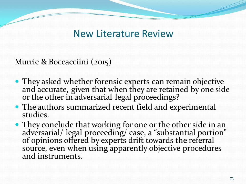 New Literature Review Murrie & Boccacciini (2015) They asked whether forensic experts can remain objective and accurate, given that when they are reta