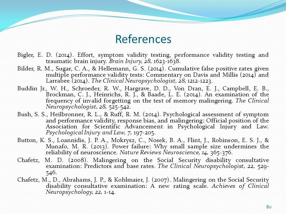 References Bigler, E. D. (2014). Effort, symptom validity testing, performance validity testing and traumatic brain injury. Brain Injury, 28, 1623-163