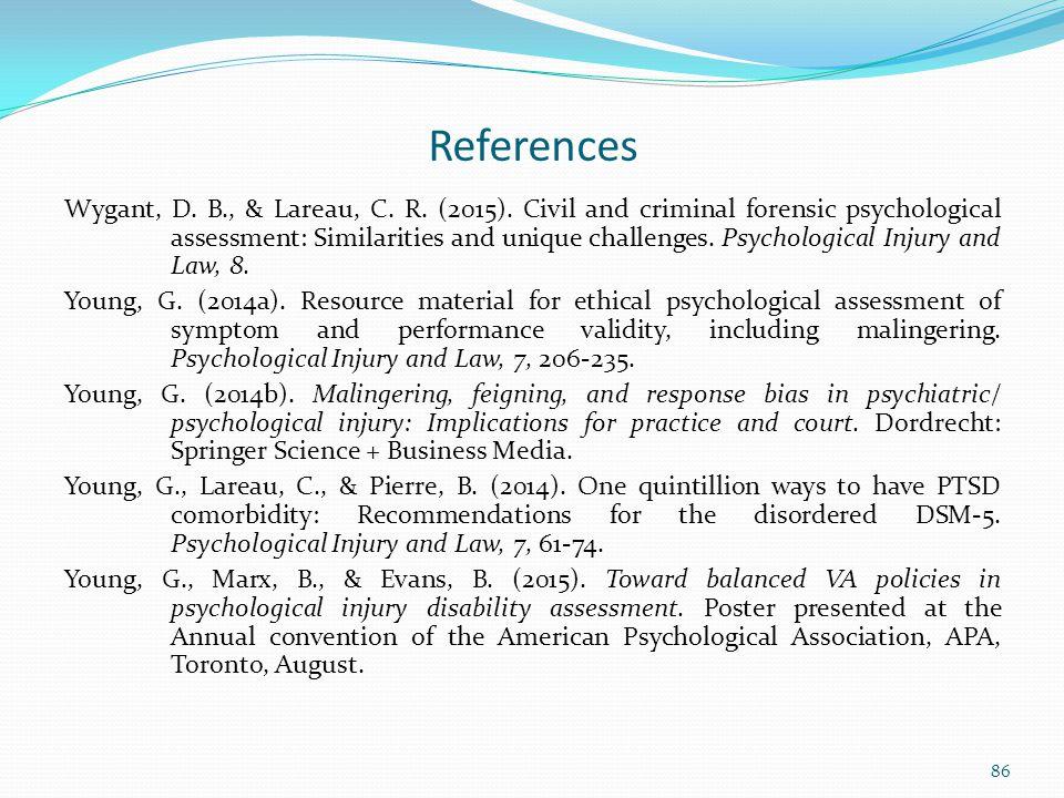 References Wygant, D. B., & Lareau, C. R. (2015). Civil and criminal forensic psychological assessment: Similarities and unique challenges. Psychologi