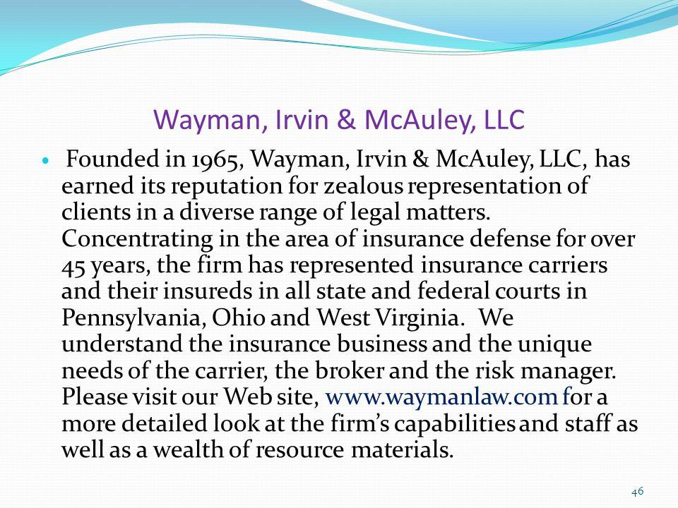 Wayman, Irvin & McAuley, LLC 401 Liberty Avenue 3 Gateway Center, Suite 1624 Pittsburgh, PA 15222 (412) 566-2970 Fax: (412) 391-1464 www.waymanlaw.com 47