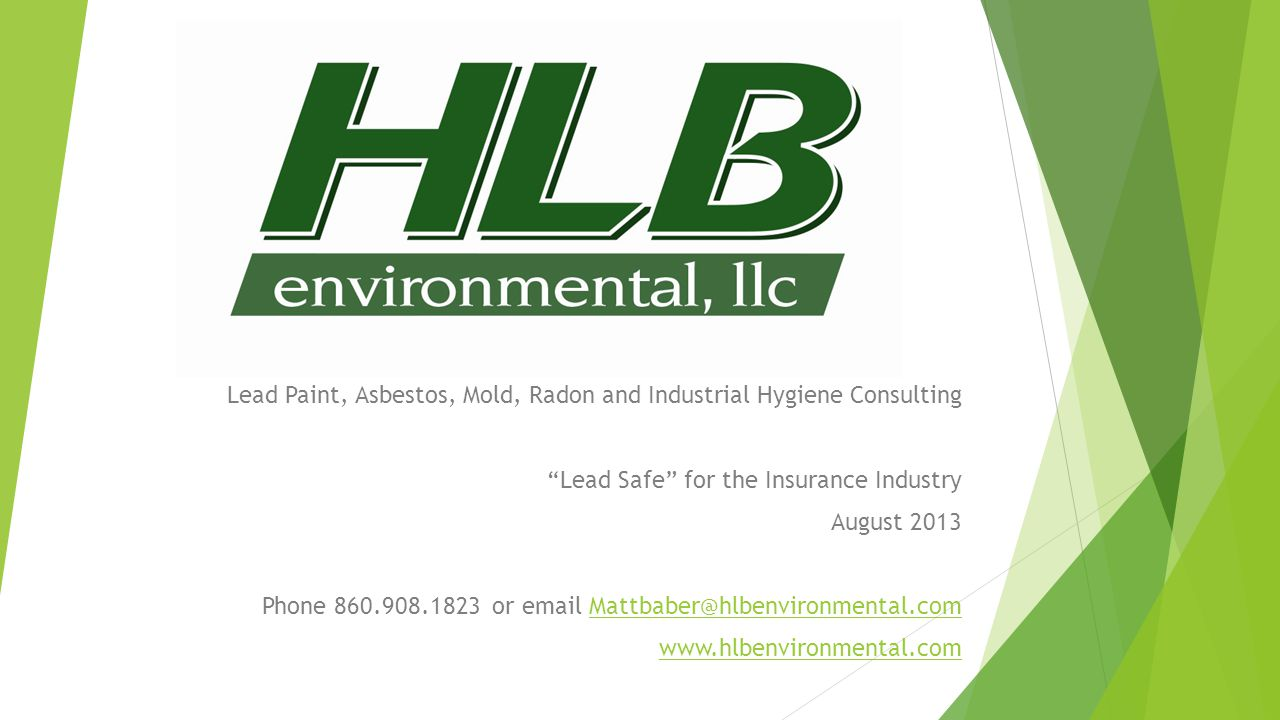 """Lead Paint, Asbestos, Mold, Radon and Industrial Hygiene Consulting """"Lead Safe"""" for the Insurance Industry August 2013 Phone 860.908.1823 or email Mat"""