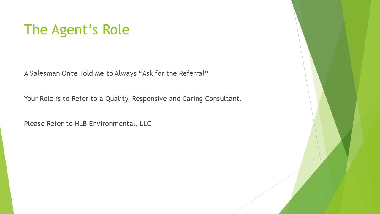 The Agent's Role A Salesman Once Told Me to Always Ask for the Referral Your Role is to Refer to a Quality, Responsive and Caring Consultant.
