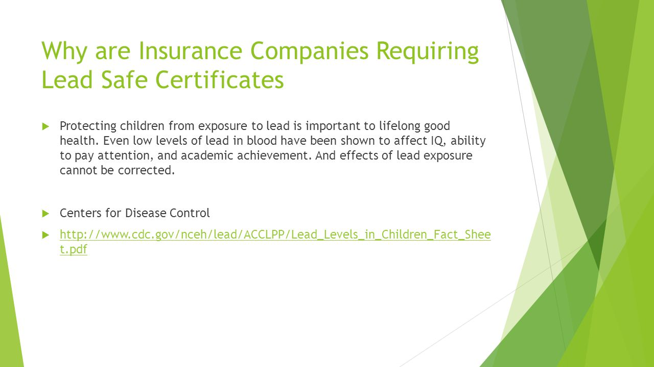 Why are Insurance Companies Requiring Lead Safe Certificates  Protecting children from exposure to lead is important to lifelong good health. Even lo