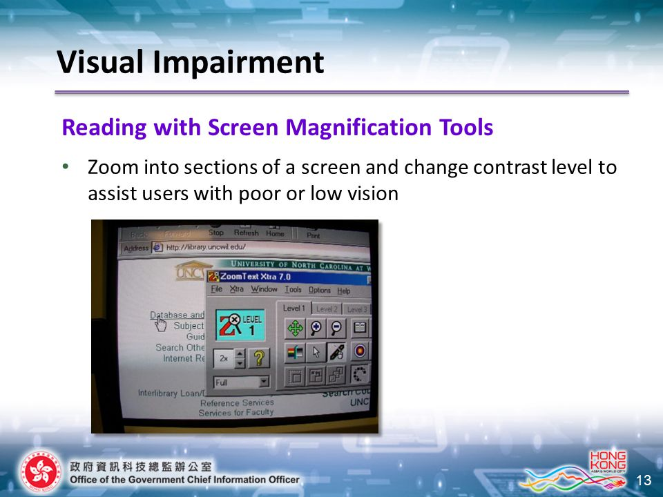 13 Reading with Screen Magnification Tools Zoom into sections of a screen and change contrast level to assist users with poor or low vision Visual Imp