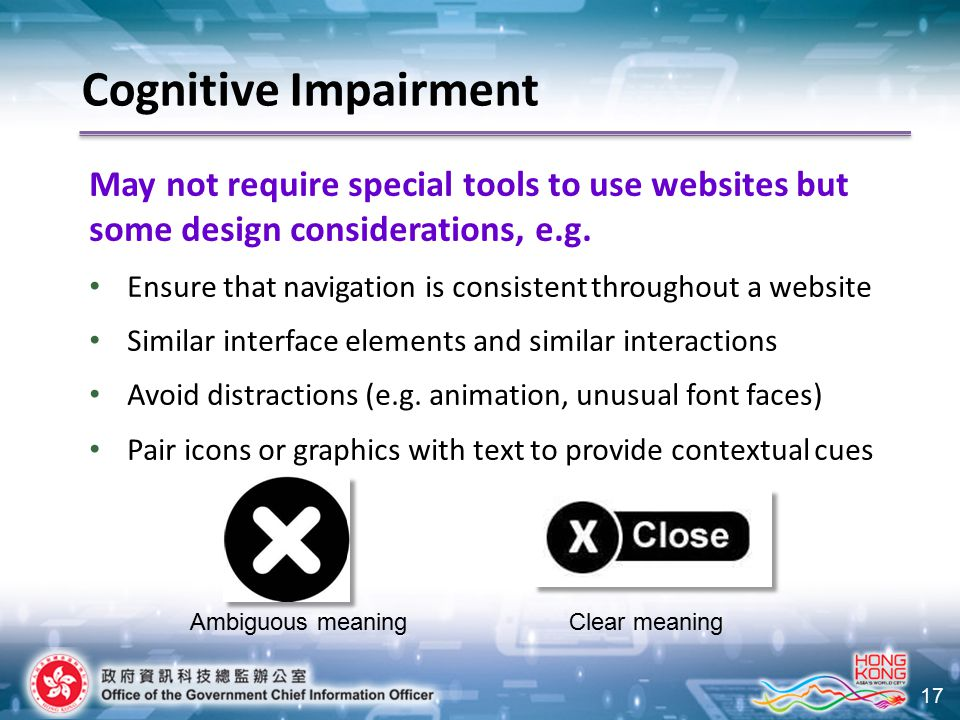 17 May not require special tools to use websites but some design considerations, e.g. Ensure that navigation is consistent throughout a website Simila