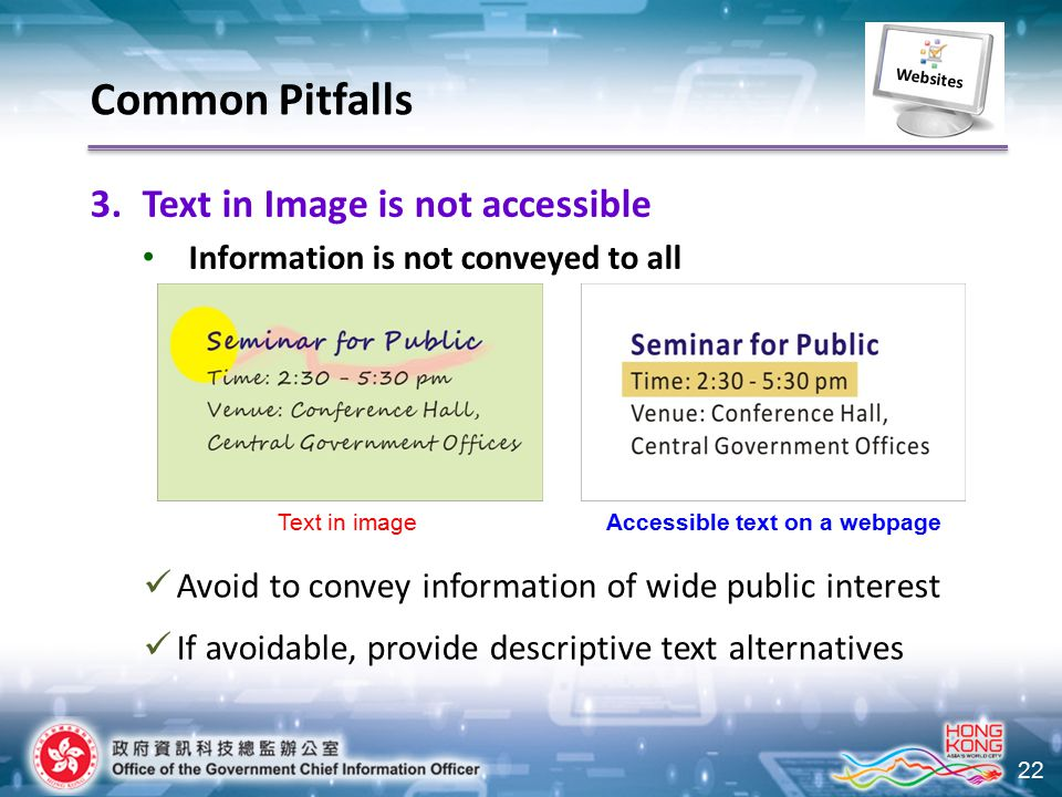 22 3.Text in Image is not accessible Information is not conveyed to all Text in imageAccessible text on a webpage Avoid to convey information of wide