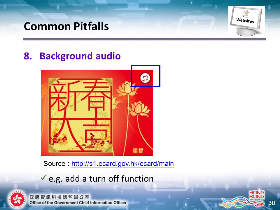 30 8.Background audio e.g. add a turn off function Common Pitfalls Websites Source : http://s1.ecard.gov.hk/ecard/mainhttp://s1.ecard.gov.hk/ecard/mai