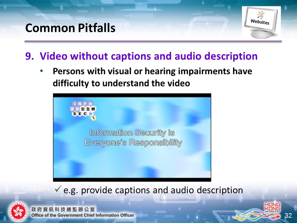 32 9.Video without captions and audio description Persons with visual or hearing impairments have difficulty to understand the video e.g.