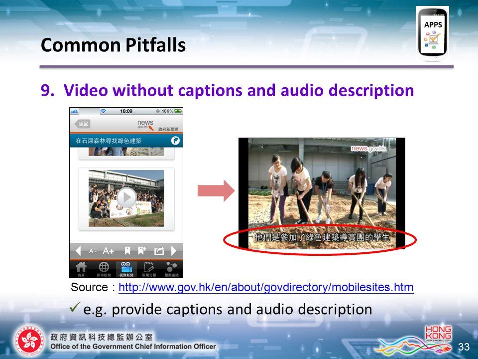 33 9.Video without captions and audio description e.g. provide captions and audio description Common Pitfalls Source : http://www.gov.hk/en/about/govd