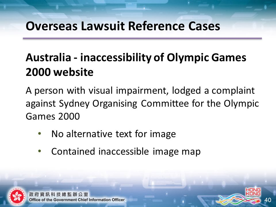 40 Australia - inaccessibility of Olympic Games 2000 website A person with visual impairment, lodged a complaint against Sydney Organising Committee f