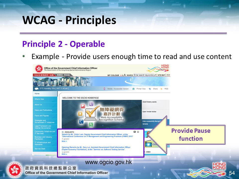 54 Principle 2 - Operable Example - Provide users enough time to read and use content WCAG - Principles www.ogcio.gov.hk Provide Pause function