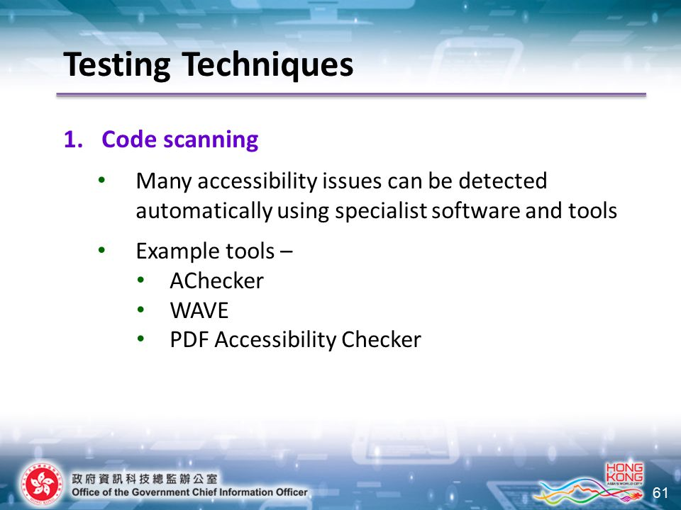 61 Testing Techniques 1.Code scanning Many accessibility issues can be detected automatically using specialist software and tools Example tools – AChe