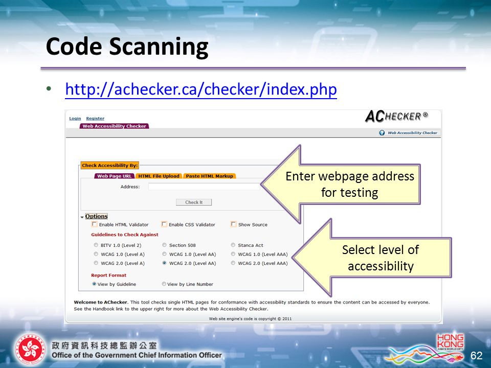 62 Code Scanning http://achecker.ca/checker/index.php Enter webpage address for testing Select level of accessibility