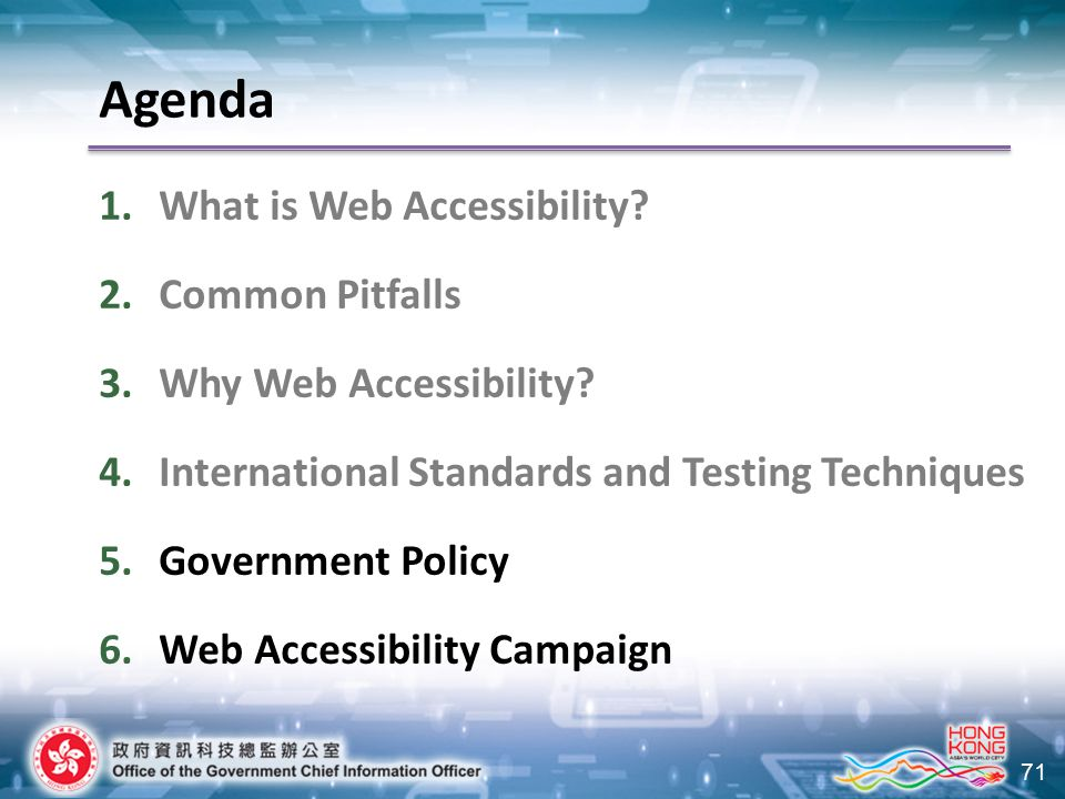 71 Agenda 1.What is Web Accessibility? 2.Common Pitfalls 3.Why Web Accessibility? 4.International Standards and Testing Techniques 5.Government Policy