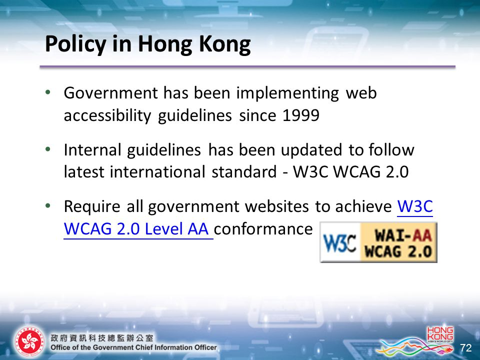 72 Government has been implementing web accessibility guidelines since 1999 Internal guidelines has been updated to follow latest international standa