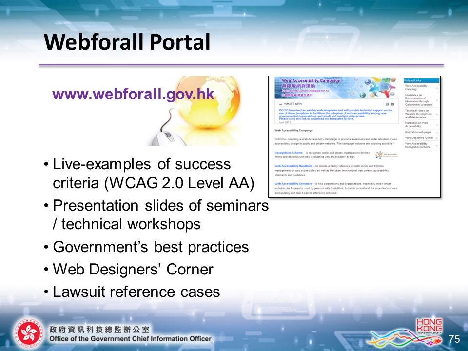 75 Live-examples of success criteria (WCAG 2.0 Level AA) Presentation slides of seminars / technical workshops Government's best practices Web Designe