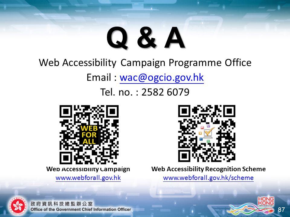 87 Q & A Web Accessibility Campaign Programme Office Email : wac@ogcio.gov.hkwac@ogcio.gov.hk Tel. no. : 2582 6079 Web Accessibility Recognition Schem