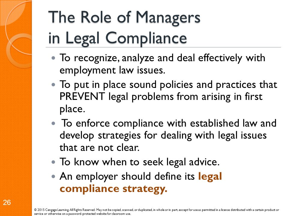 The Role of Managers in Legal Compliance To recognize, analyze and deal effectively with employment law issues. To put in place sound policies and pra