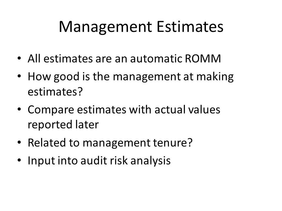 Management Estimates All estimates are an automatic ROMM How good is the management at making estimates.
