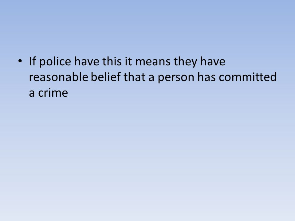 If police have this it means they have reasonable belief that a person has committed a crime