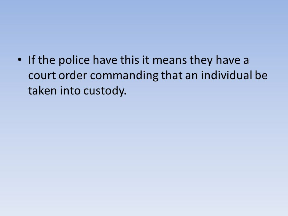 If the police have this it means they have a court order commanding that an individual be taken into custody.