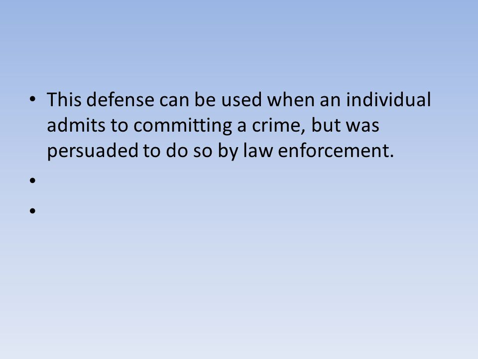 This defense can be used when an individual admits to committing a crime, but was persuaded to do so by law enforcement.