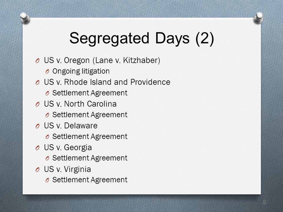 8 Segregated Days (2) O US v. Oregon (Lane v. Kitzhaber) O Ongoing litigation O US v.