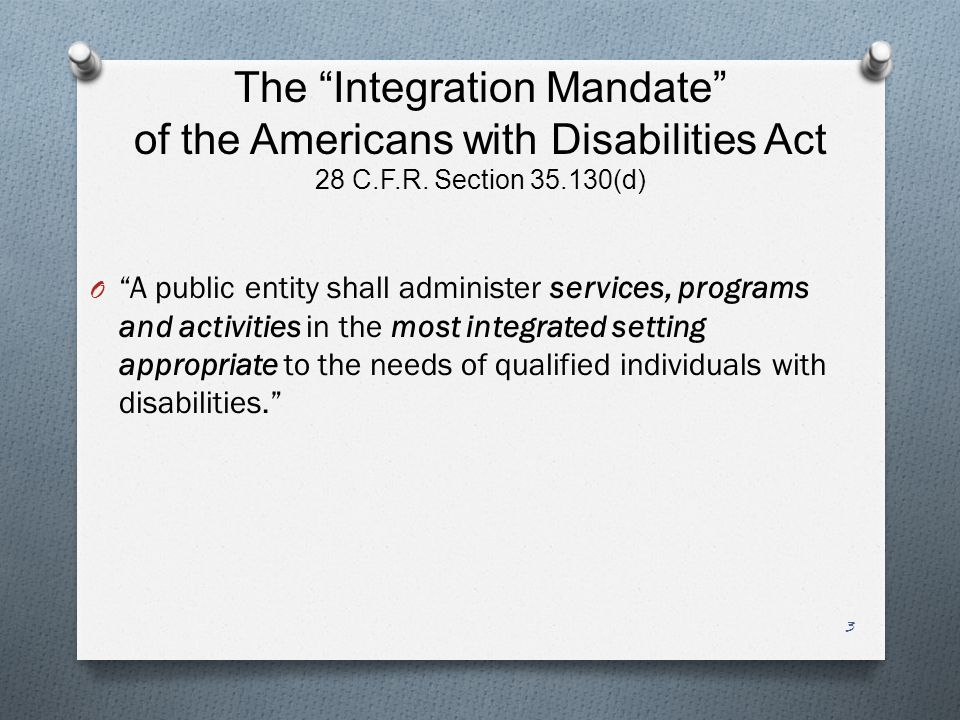 The Integration Mandate of the Americans with Disabilities Act 28 C.F.R.
