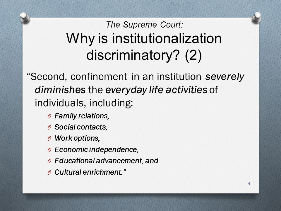 The Supreme Court: Why is institutionalization discriminatory.