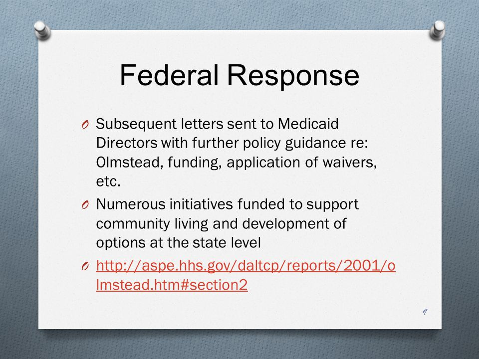 Federal Response O Subsequent letters sent to Medicaid Directors with further policy guidance re: Olmstead, funding, application of waivers, etc. O Nu