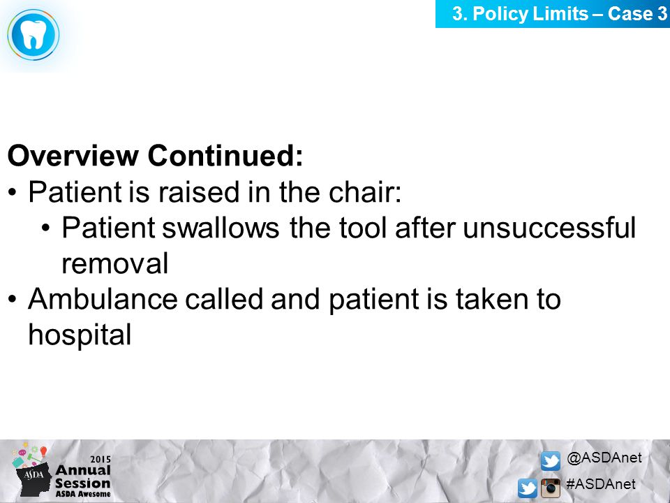 @ASDAnet #ASDAnet Overview Continued: Patient is raised in the chair: Patient swallows the tool after unsuccessful removal Ambulance called and patien