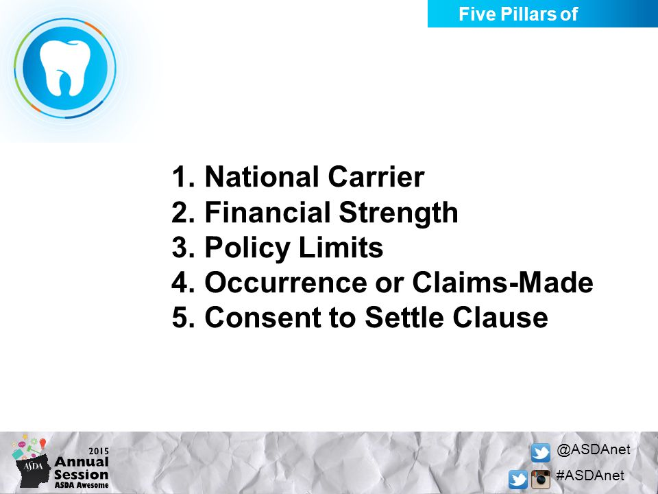 @ASDAnet #ASDAnet 1.National Carrier 2.Financial Strength 3.Policy Limits 4.Occurrence or Claims-Made 5.Consent to Settle Clause Five Pillars of Quali