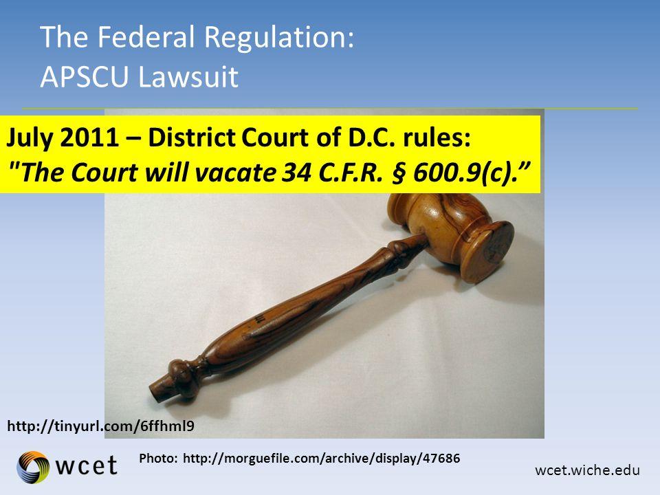 wcet.wiche.edu The Federal Regulation: APSCU Lawsuit Photo: http://morguefile.com/archive/display/47686 July 2011 – District Court of D.C.