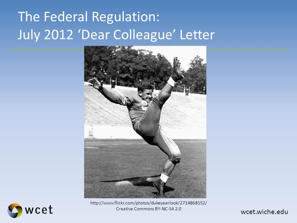 wcet.wiche.edu The Federal Regulation: July 2012 'Dear Colleague' Letter http://www.flickr.com/photos/dukeyearlook/2714868152/ Creative Commons BY-NC-SA 2.0