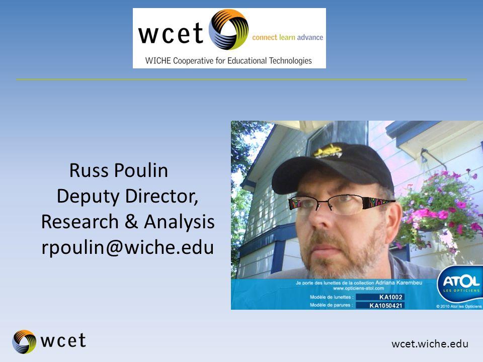 wcet.wiche.edu Russ Poulin Deputy Director, Research & Analysis rpoulin@wiche.edu