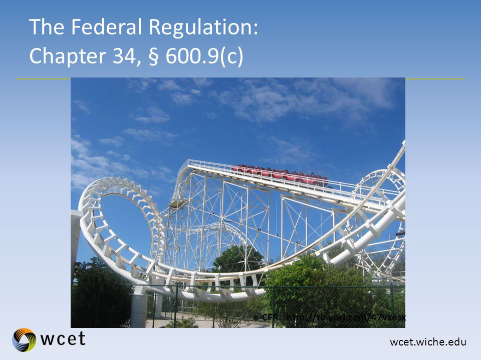 wcet.wiche.edu The Federal Regulation: Chapter 34, § 600.9(c) e-CFR: http://tinyurl.com/47vxesx