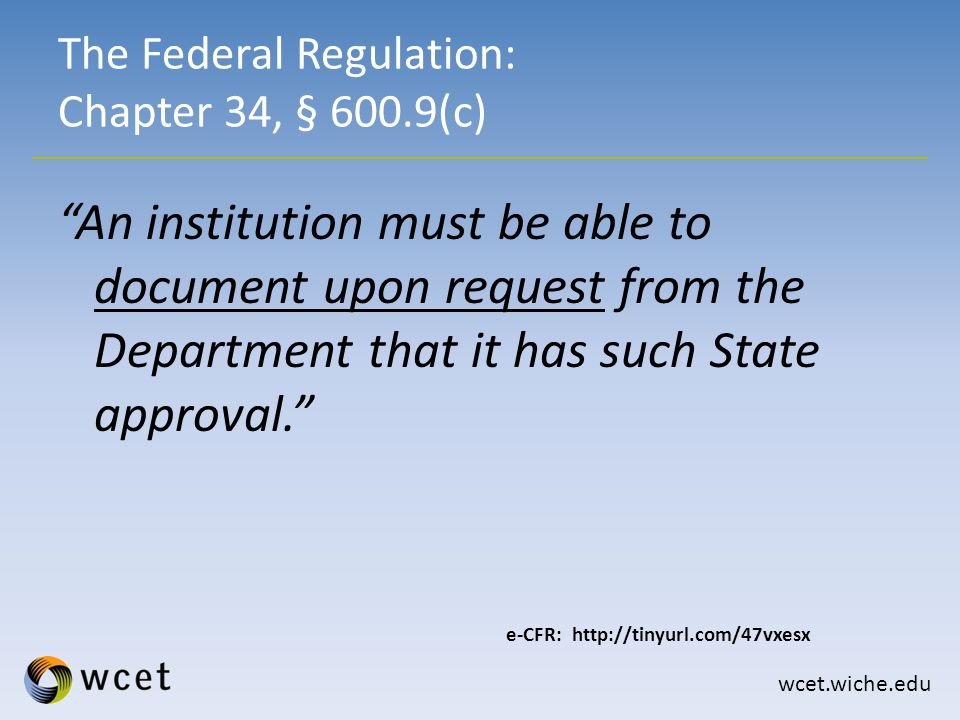 wcet.wiche.edu Does not include non-degree institutions SREB: www.sreb.org WICHE: www.wiche.edu NEBHE: www.nebhe.org MHEC: www.mhec.org State Authorization Reciprocity Agreement Non-degree Institutions