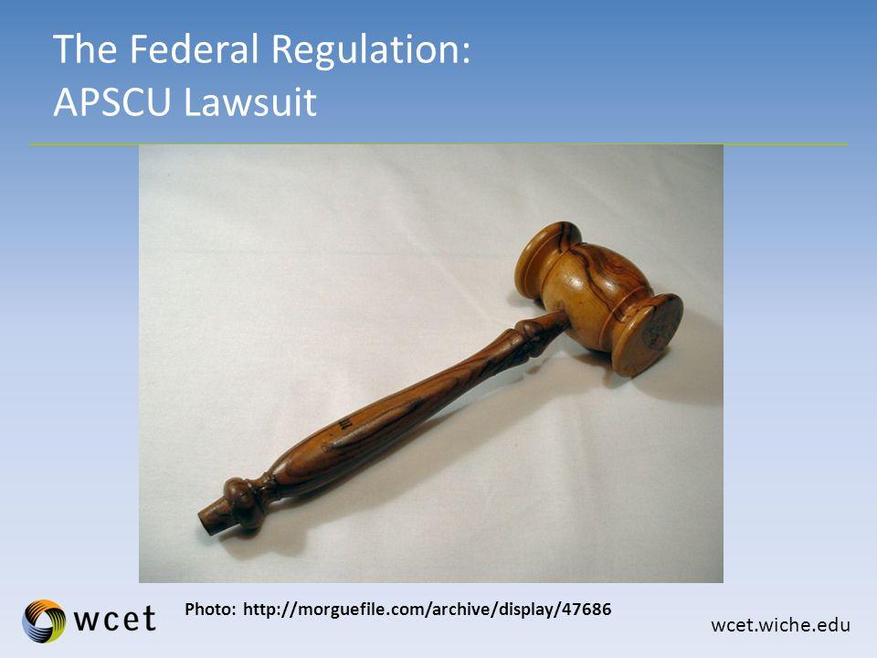 wcet.wiche.edu The Federal Regulation: APSCU Lawsuit Photo: http://morguefile.com/archive/display/47686