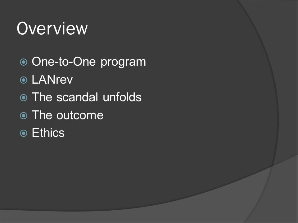 Overview  One-to-One program  LANrev  The scandal unfolds  The outcome  Ethics